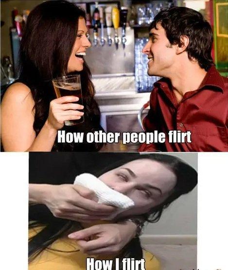 How I flirt. sad but true.. How i flirt How I flirt sad but true i