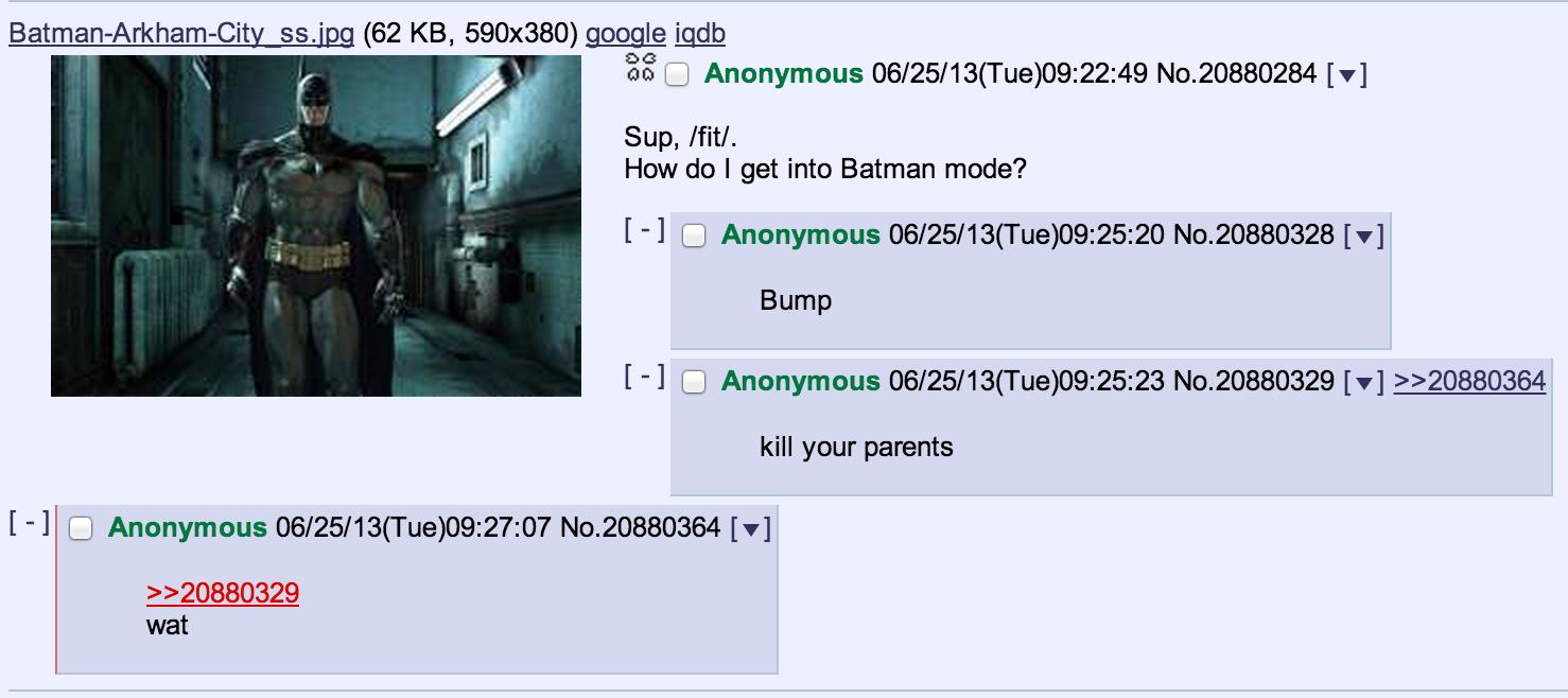 How to be Batman. source: . 55499 (62 KB, 590x380) mangle iqdb Sup, Ntl. How do I get into Batman mode'? Bump kill your parents wat 1 I Anonymous ( Tue) 09: 25: How to be Batman source: 55499 (62 KB 590x380) mangle iqdb Sup Ntl do I get into mode'? Bump kill your parents wat 1 Anonymous ( Tue) 09: 25: