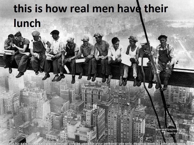 how real men have their lunch. om nom nom. real men having