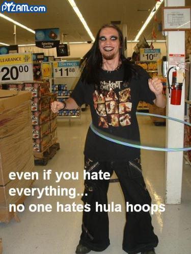 Hula Hoop!. Even If You Hate Everything, You Gotta Love Hula Hoops... Weirdest metalhead EVER! Slipknot hula hoop