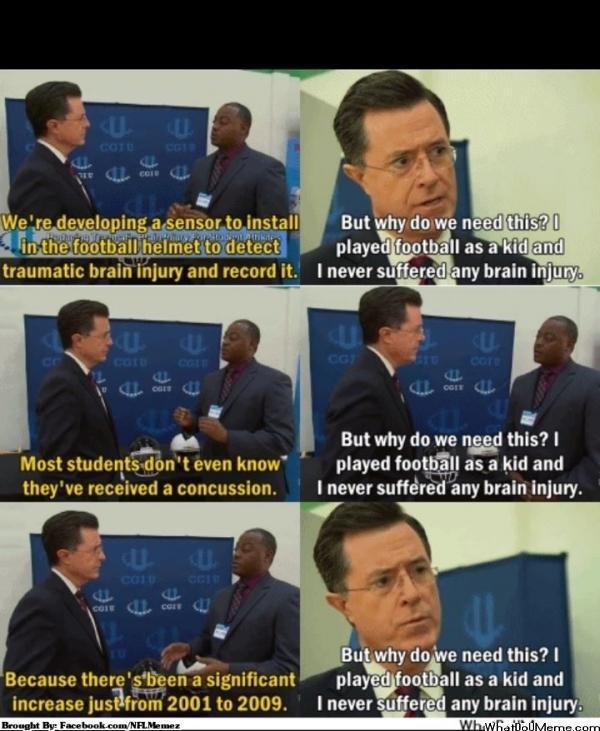 Ladies and Gentlemen, Stephen Colbert.... Holy properly used tags Batman!. stephen colbert Football Brain Injury