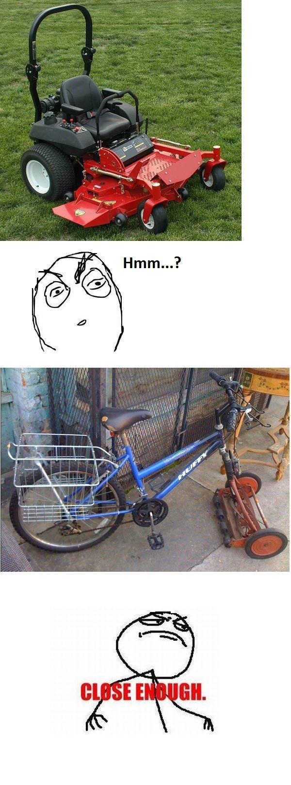 Lawn mowers. .. that bike is pretty badass if you ask me close enough lawn mower