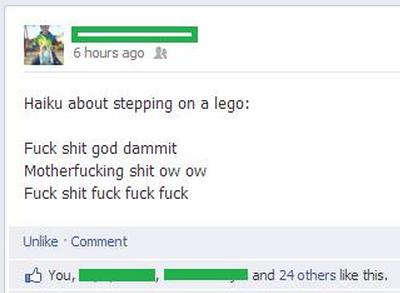 Lego sweet lego. . 6 hours an 11 Haiku about stepping on a lego: Fuck shit god dammit Motherfucking shit cw ow Fuck shit fuck fuck fuck Links . Cut sh Tau. -; - Lego sweet lego 6 hours an 11 Haiku about stepping on a lego: Fuck shit god dammit Motherfucking cw ow fuck Links Cut sh Tau -; -