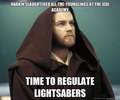 Lightsaber Regulations. Dont matter your opinion still funny. TIME In funny lol Starwars star wars Obi Wan lightsaber