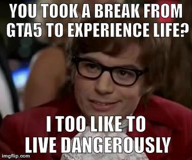 Live Dangerously. . Yall TOOK BREW FROM glut. Lightbulb sounds like a Southerner. GTA5 Live dangerously meme like to live gta 5 gta grand theft auto Shark Rockstar