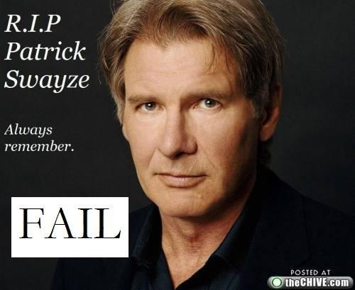 Patrick Swayze Fail. That's not Patrick Swayze, it is Harrison Ford. RIP tif?. Patrick . Swayze remember,. Harrison Ford is SAYING Always Remember. FAIL! Patrick Swayze Harrison Ford fail