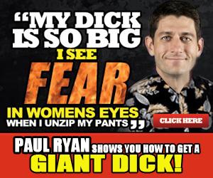 "Paul Ryan. It works.. MY DICK IS SO BIG P, 2 I an t uh' I Rh WHEN I MY PANTS 3 PMI BY"" mm: in Him TI , ll EIGHT ""lax! Giant Dick Paul"