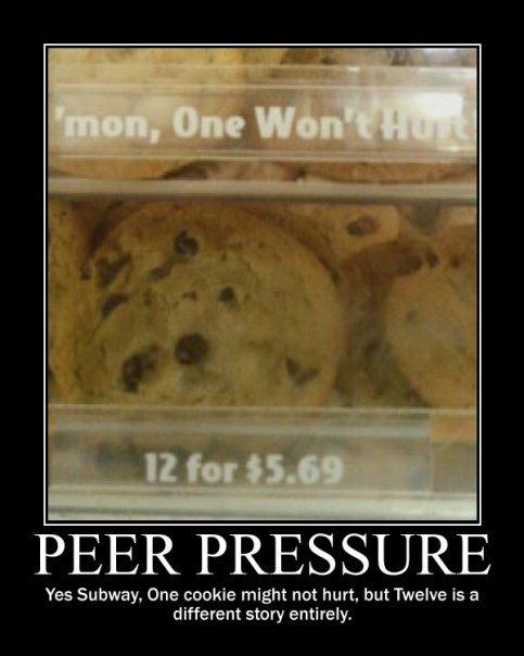 peer pressure with cookes. . PEER PRESSURE Yes Subway, One cookie might net jut Twelve is a different story enti -. nom nom nom nom Cookies peer pressure