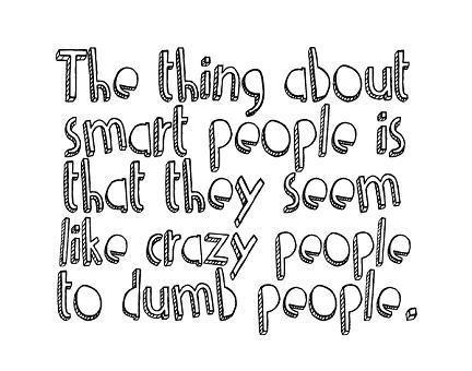 People (1). hi. ii/ tit/ ' (politiet. Then I must be the next Einstein. smart cazy dum