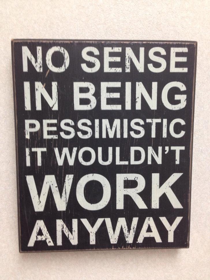 Pessimistic. . til,) BEING PESSIMISTIC. I keep posting the wrong one. Pessimistic til ) BEING PESSIMISTIC I keep posting the wrong one