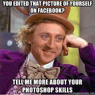 Photoshopping. OC. m, EDITED Totst NIH' ll ,_ IIE RIO ? Photoshop skills