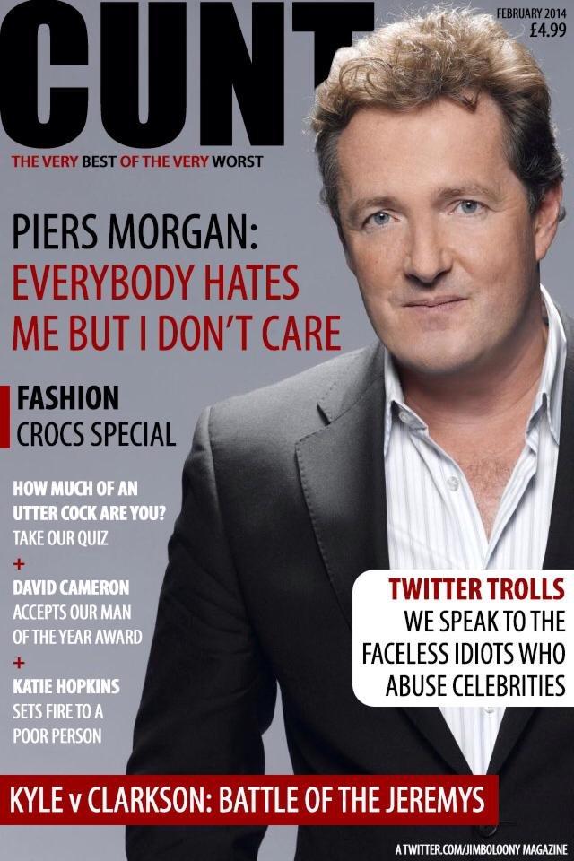 Piers Morgan. description. tie PIERS MORGAN: mots spam T l ' -..v tiill TWITTER TROLLS WE SPEAK TO THE FACELESS IDIOTS WHO ABUSE CELEBRITIES KYLE V CLARKSON: BA piers morgan Morgan piers absolute cunt