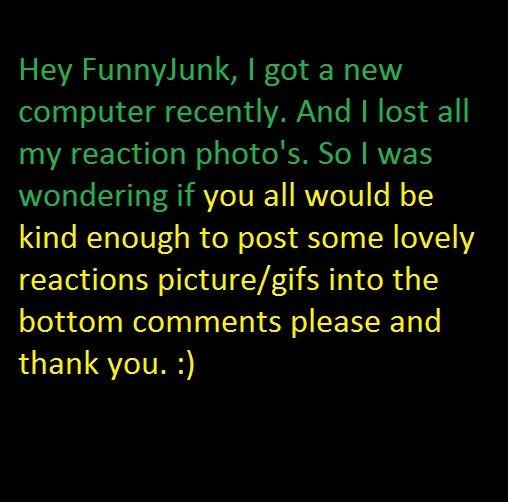 Please and thank you.. Please and thank you my fellow FunnyJunkies. . reactions