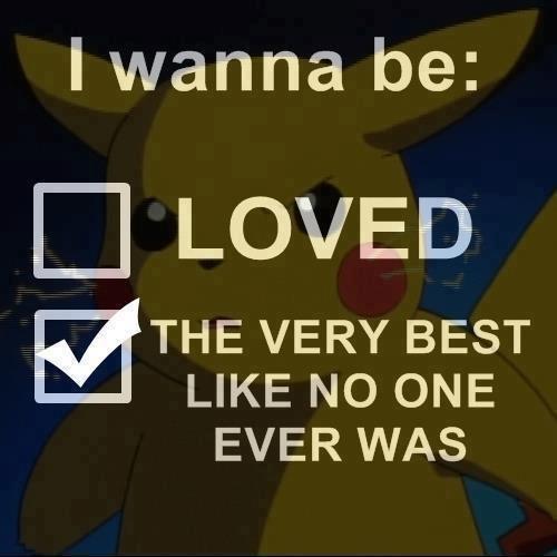 Pokemon. . I wanna be: Cl LOVED ftt VERY BEST LIKE blo ONE EVER WAS Pokemon I wanna be: Cl LOVED ftt VERY BEST LIKE blo ONE EVER WAS