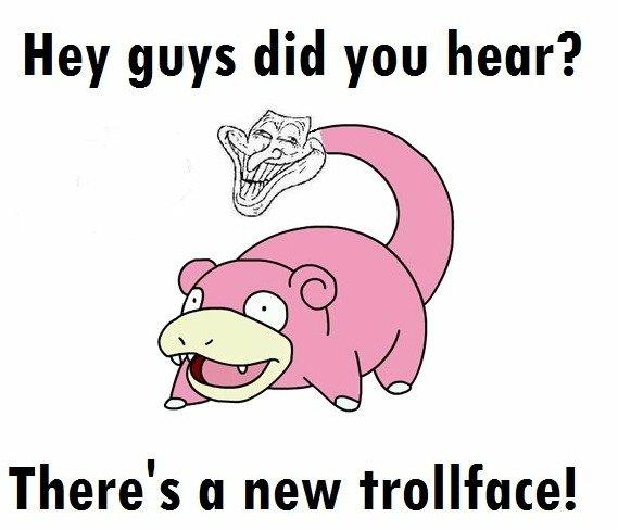 PokeSlow. Just heard about it.. slowpoke troll face troll Face dickbutt