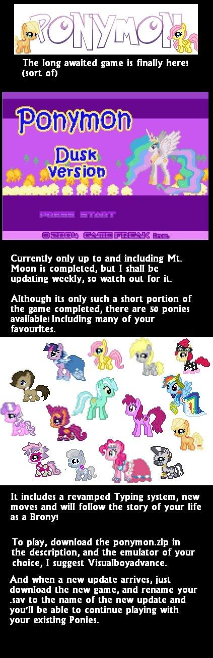 PONYMON RELEASED!. Heres the link: www.mediafire.com/?b6wmkxtv3ogwy0m With Visualboyadvance, go into Options>Emulator>Save Type>Flash 128k, to avoid an ponies ponymon