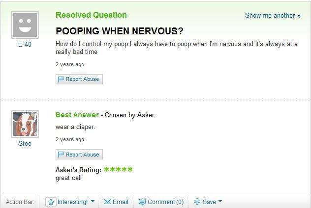 Poop. When all else fails wear a diaper. Yahoo poop diaper