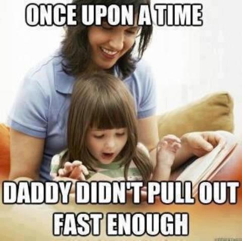 poor daddy. allways use condoms kids. poor daddy allways use condoms kids