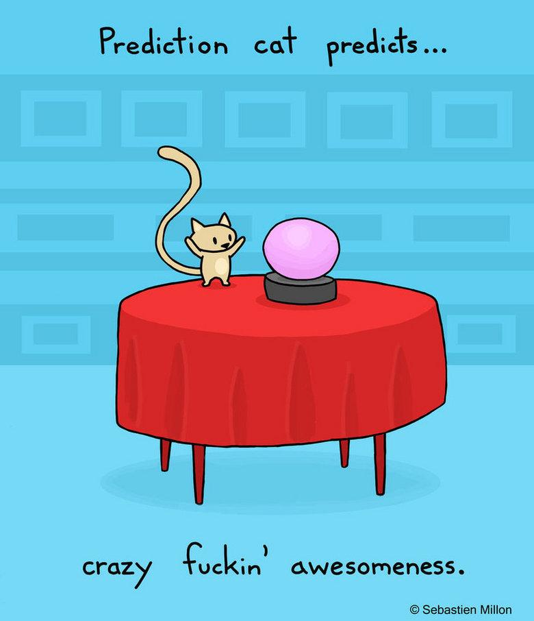 Prediction Cat. Prediction cat's predictions are usually spot on. www.facebook.com/sebreg. crazy (i, ,' awesomeness. IE Sebastien Millon. PARTY HARD!!! cat kitty prediction