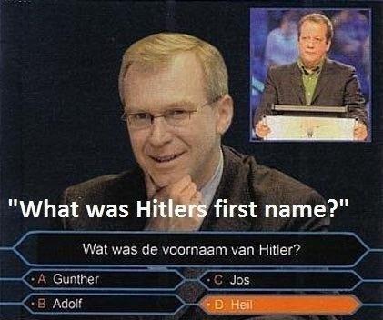 "Pure genius. . What' was HE first name?"" 5 Wat was Van Hitler?. José Hitler is better Pure genius What' was HE first name?"" 5 Wat Van Hitler? José Hitler is better"