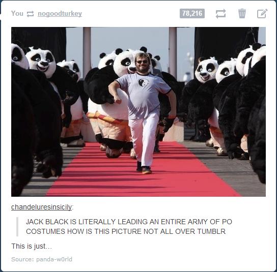 Pure panda-monium. . This is just.... Jack Black! Pure panda-monium This is just Jack Black!