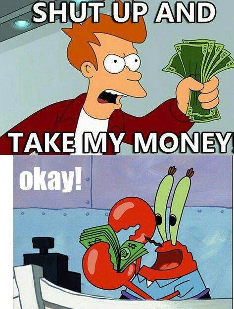 Take my money! Okay!. . Take my money! Okay!