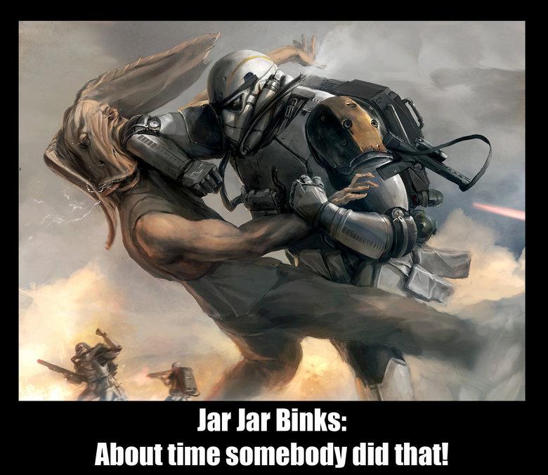 Take that Jar Jar. Jar Jar Binks Getting his ass beat!. ti, lat sinks: About time somebody did that!. sorry i was busy Jar Jar Binks Awesome owned