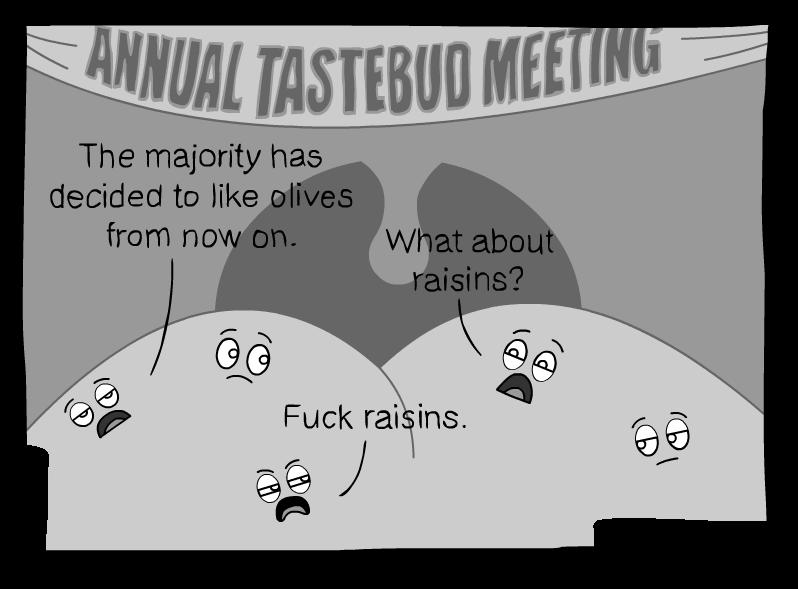 Tastebuds. Apparently I like olives now... i actully love rasins lolnein comics olives raisins tastebuds