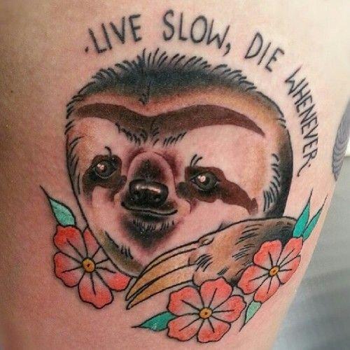 Tattoo. Someone showing their sloth love... Run fast or die slow! Tattoo Someone showing their sloth love Run fast or die slow!