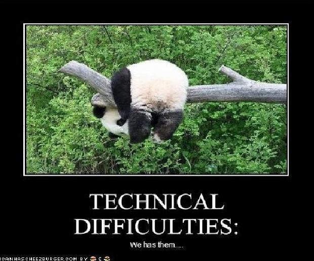 Technical Difficulties. poor panda. LTRES: We has them.., Panda technical difficulties