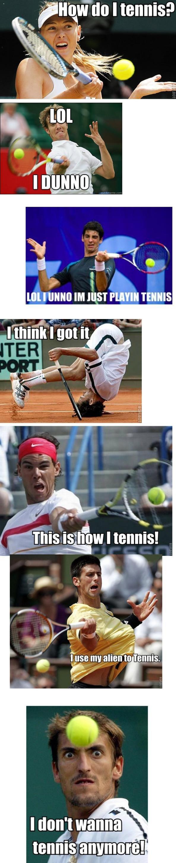 """Tennis is hard. . i amar Ill I mum um my mun TENNIS Ease my alien"""" to . tennis ' III? I ill Tennis is hard i amar Ill I mum um my mun TENNIS Ease alien"""" to tennis ' III? ill"""