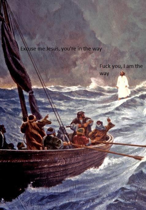 That Jesus!. Hoy! Saviour! Get the outta the way!.. hfw Jesus