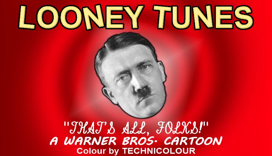 That's all, folks!. . A BROS. CARTOON Colour by TECHNICOLOUR Good ol Adolf Hitler