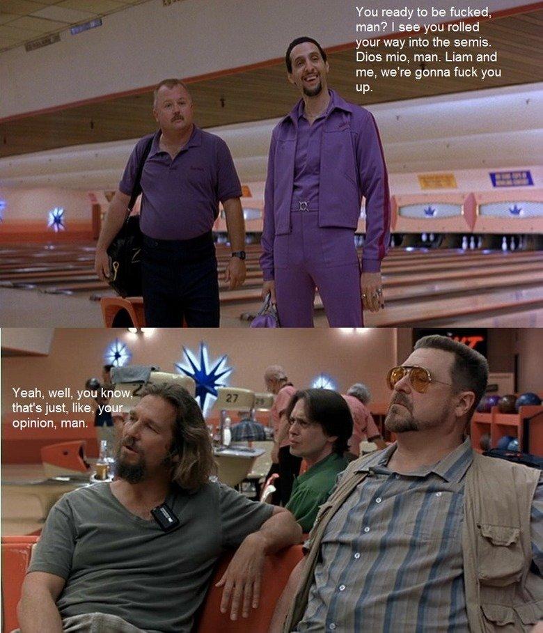 The best comeback ever.. I love The Big Lebowski. opinion, man. The best comeback ever I love Big Lebowski opinion man