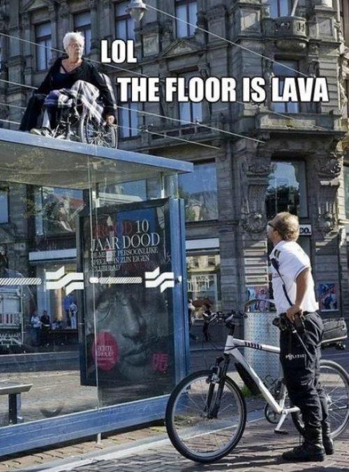 the floor is lava. :].. Bitch please. floor lava