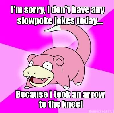 The joke is back!. Slowpoke does it again!.. roll2 slowpoke arrow to the Knee game