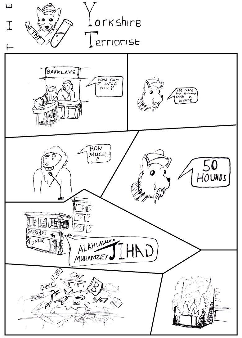 The Yorkshire Terriorist Comic. Dog puns, ladies and Gentlemen.. Dog Yorkshire Terrio pun OC comic