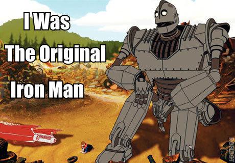 The Original. IronMan.. No, I'm superman. The Original IronMan No I'm superman
