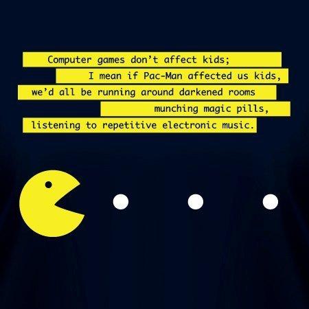 The irony. lol. Ocmputer games dan' t affect kids; I mean it Pa: -Man affected as kids, we' d all be running 5. . W. darkened reams munching magic pills, listen lol