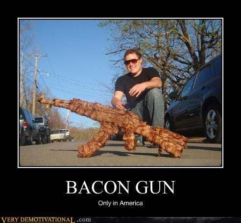 The Bacon Gun. Do want. BACON Only in America V ERY . turn The Bacon Gun