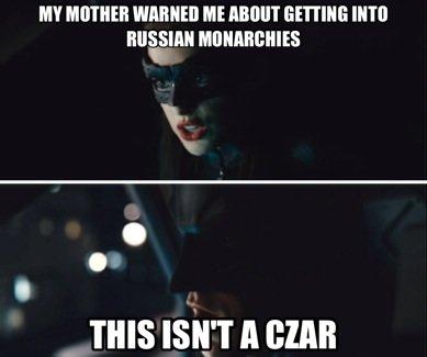 This Isn't a Czar. Batman states a fact. MY Nimmt ME , BIT' Batman TDKR catw