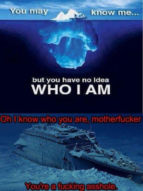 Titanic. . but you have we Idea WHO I AM Titanic but you have we Idea WHO I AM