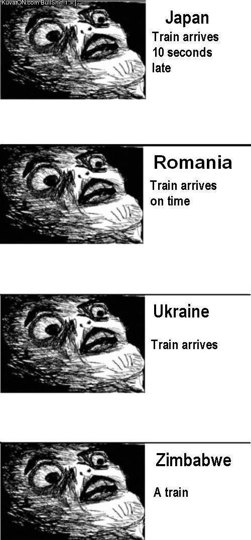 Trains. Hilarious. . Japan late Romania intime Ukraine. Soviet Russia: You arrive at train Trains Hilarious Japan late Romania intime Ukraine Soviet Russia: You arrive at train