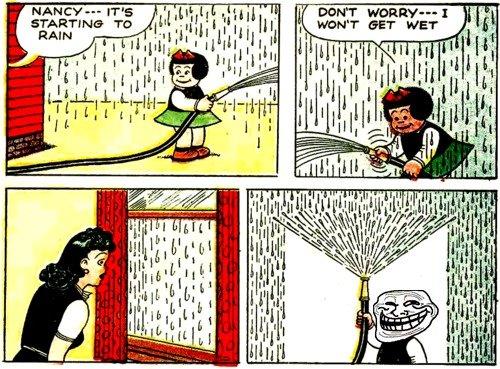 troll physics. . tlr ILL STARTING To I l HEII (HI Mem Ibi.. Why is she using the hose, if it's raining???? troll