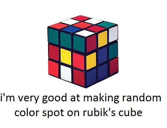 True talent. . I' m very good at making random color spot on rubik' s cube True talent I' m very good at making random color spot on rubik' s cube
