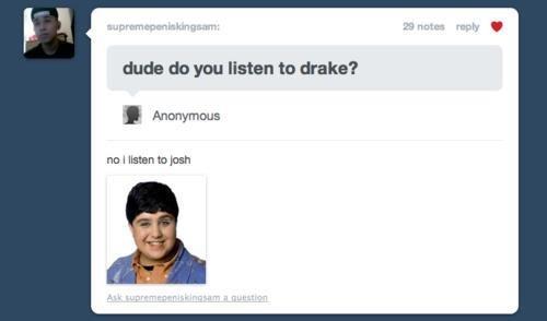 Tumblr. Always listen to Josh.. dud: do gnu listen in wake? no I man tn Tumblr Always listen to Josh dud: do gnu in wake? no I man tn