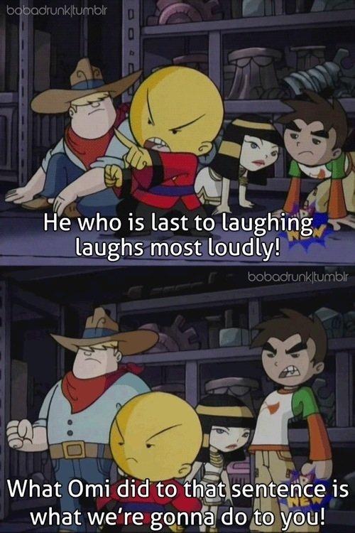 Xiaolin Showdown. dang that show was awesome why do the best shows get no ending? better no ending then ending though,i guess. laughs most loudly! h-. ttwtt . i xiaolin showdown Omi joke sentence english speaker